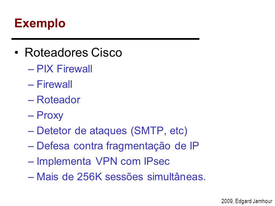 2009, Edgard Jamhour Exemplo Implementação por Software –Check Point Firewall Interface Gráfica Módulo de Firewall Módulo de Gerenciamento –Mútiplas Plataformas Windows, Solaris, Linux, HP-UX, IBM AIX –Controle de Segurança e Qualidade de Serviço.