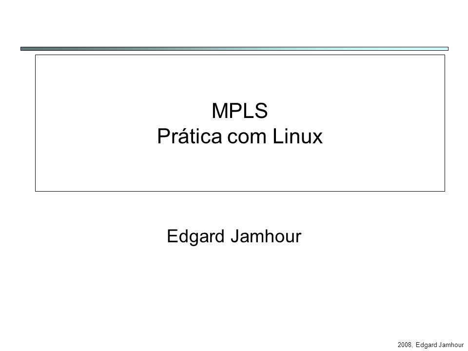 2008, Edgard Jamhour Script MPLS para LER 1 #!/bin/bash -x # Carrega o módulo de mpls modprobe mpls4 key_value=`mpls nhlfe add key 0 instructions push gen 1000 nexthop eth1 ipv4 10.26.128.B `; key=`echo $key_value|awk {print $4} `; ip route add 192.168.1.0/24 via 10.26.128.B mpls $key echo 1 > /proc/sys/net/ipv4/ip_forward