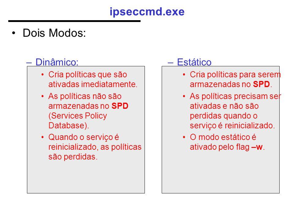 ipseccmd.exe Dois Modos: –Dinâmico: Cria políticas que são ativadas imediatamente.