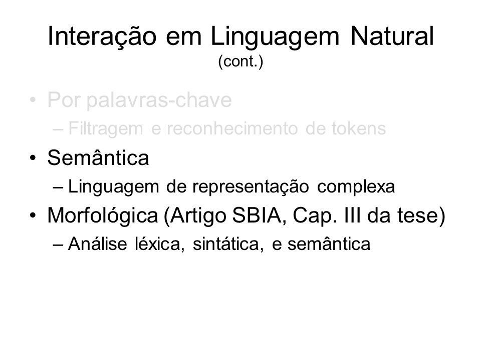 Interação em Linguagem Natural (cont.) Por palavras-chave –Filtragem e reconhecimento de tokens Semântica –Linguagem de representação complexa Morfoló