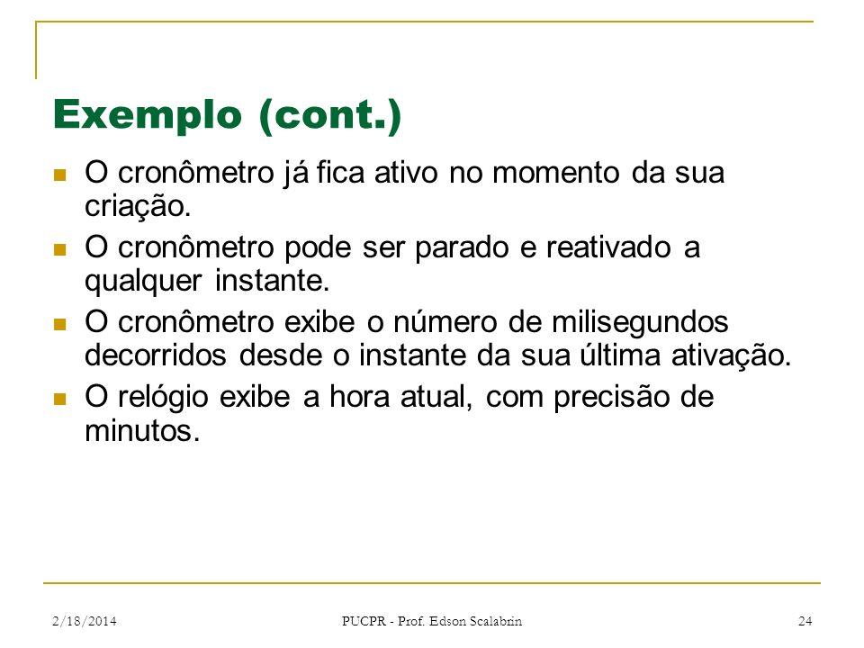 2/18/2014 PUCPR - Prof. Edson Scalabrin 24 Exemplo (cont.) O cronômetro já fica ativo no momento da sua criação. O cronômetro pode ser parado e reativ