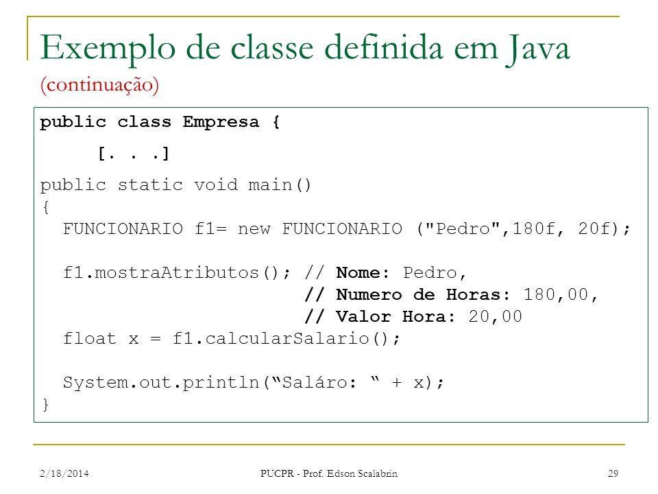 2/18/2014 PUCPR - Prof. Edson Scalabrin 29 Exemplo de classe definida em Java (continuação) public class Empresa { [...] public static void main() { F