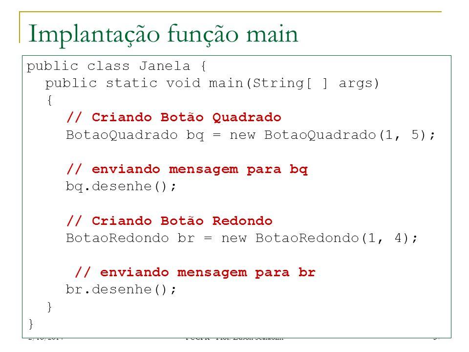2/18/2014 PUCPR - Prof. Edson Scalabrin 37 Implantação função main public class Janela { public static void main(String[ ] args) { // Criando Botão Qu