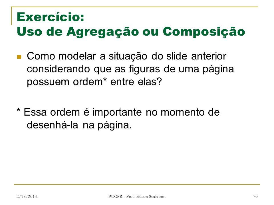 Exercício: Uso de Agregação ou Composição Como modelar a situação do slide anterior considerando que as figuras de uma página possuem ordem* entre ela