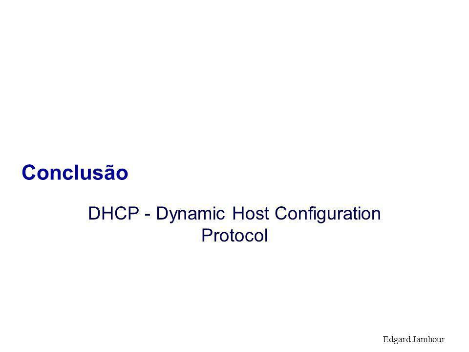 Edgard Jamhour Conclusão DHCP - Dynamic Host Configuration Protocol