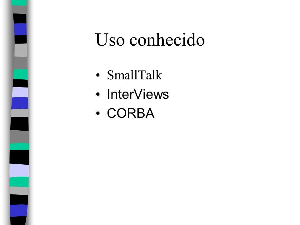 Uso conhecido SmallTalk InterViews CORBA