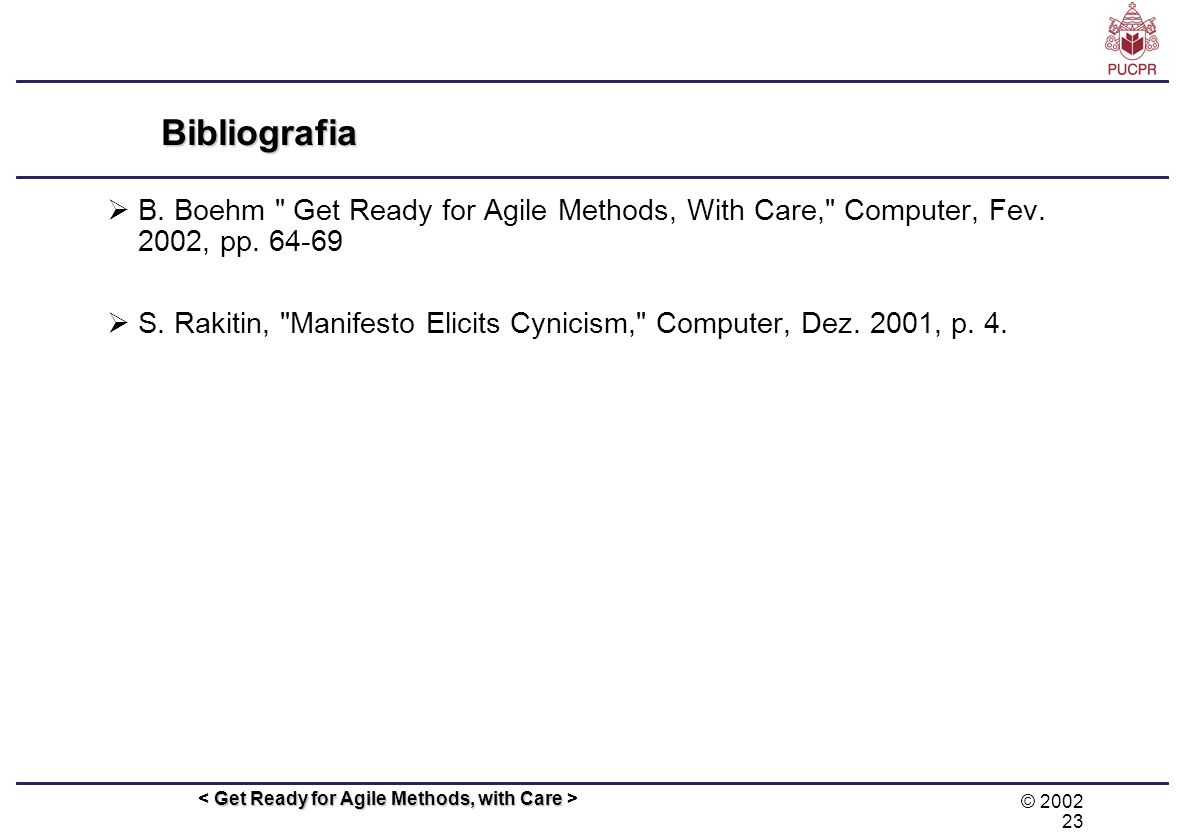 © 2002 23 Get Ready for Agile Methods, with Care Bibliografia B. Boehm