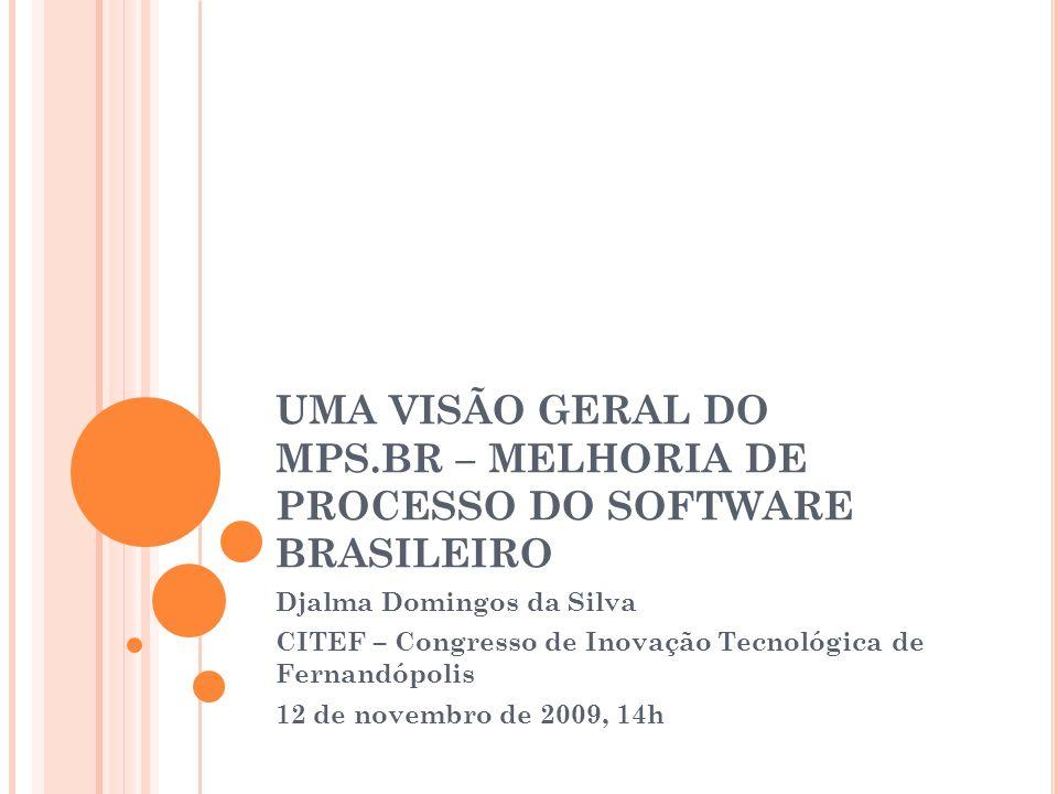 UMA VISÃO GERAL DO MPS.BR – MELHORIA DE PROCESSO DO SOFTWARE BRASILEIRO Djalma Domingos da Silva CITEF – Congresso de Inovação Tecnológica de Fernandó