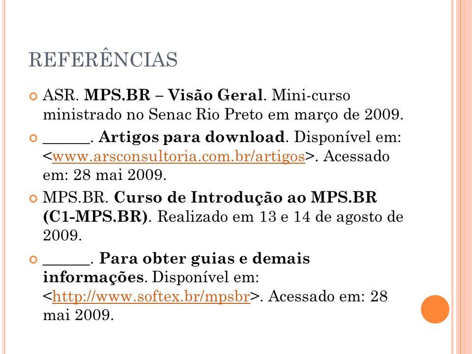 REFERÊNCIAS ASR. MPS.BR – Visão Geral. Mini-curso ministrado no Senac Rio Preto em março de 2009. ______. Artigos para download. Disponível em:. Acess