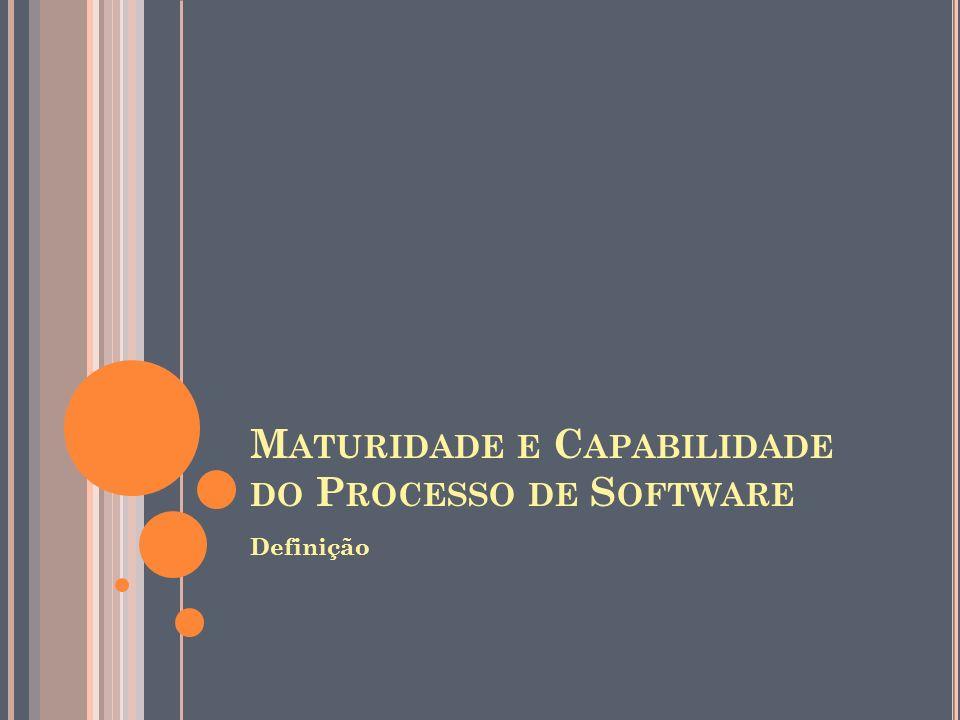 M ATURIDADE E C APABILIDADE DO P ROCESSO DE S OFTWARE Definição