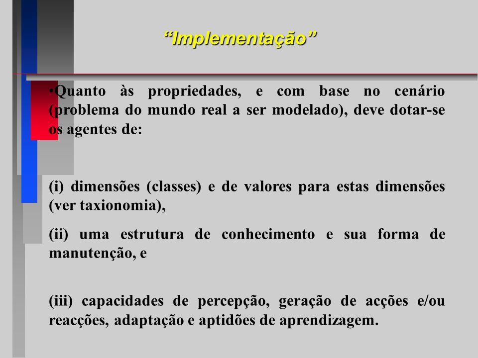 Quanto às propriedades, e com base no cenário (problema do mundo real a ser modelado), deve dotar-se os agentes de: (i) dimensões (classes) e de valor