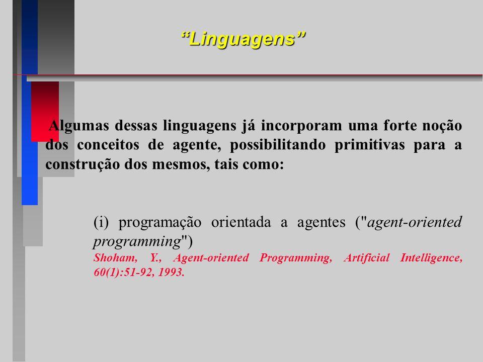 Algumas dessas linguagens já incorporam uma forte noção dos conceitos de agente, possibilitando primitivas para a construção dos mesmos, tais como: (i