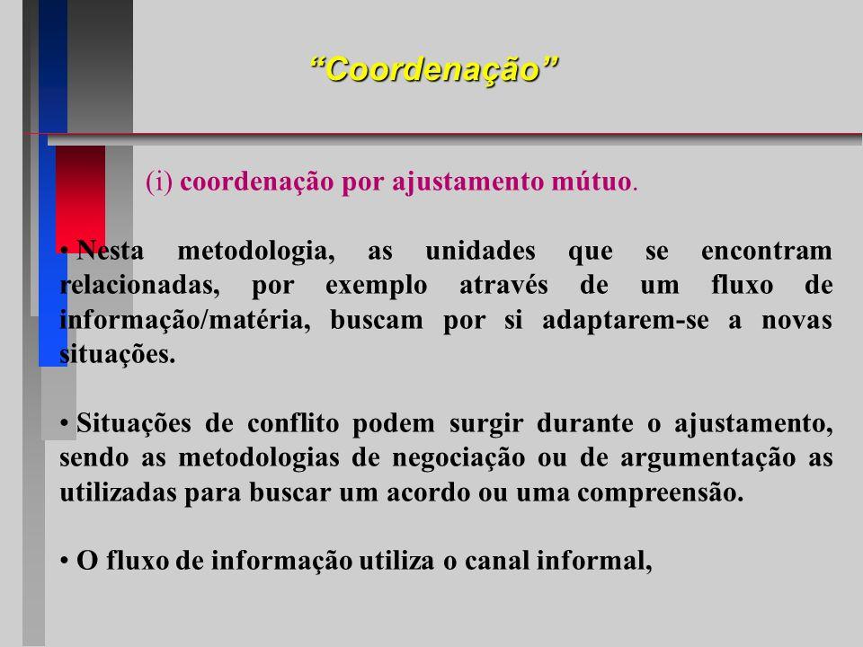 Coordenação (i) coordenação por ajustamento mútuo. Nesta metodologia, as unidades que se encontram relacionadas, por exemplo através de um fluxo de in