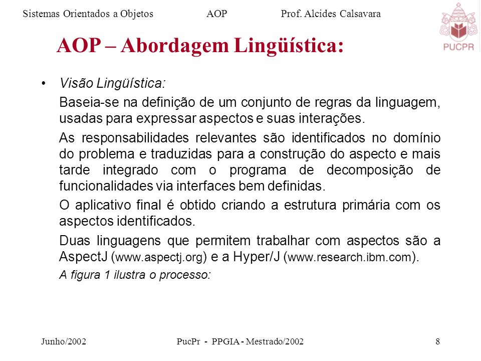 Junho/2002PucPr - PPGIA - Mestrado/20028 Visão Lingüística: Baseia-se na definição de um conjunto de regras da linguagem, usadas para expressar aspectos e suas interações.