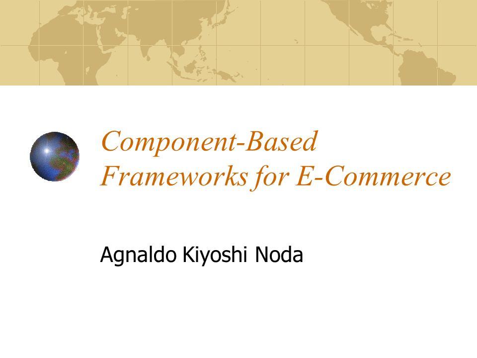 Component-Based Frameworks for E-Commerce Agnaldo Kiyoshi Noda