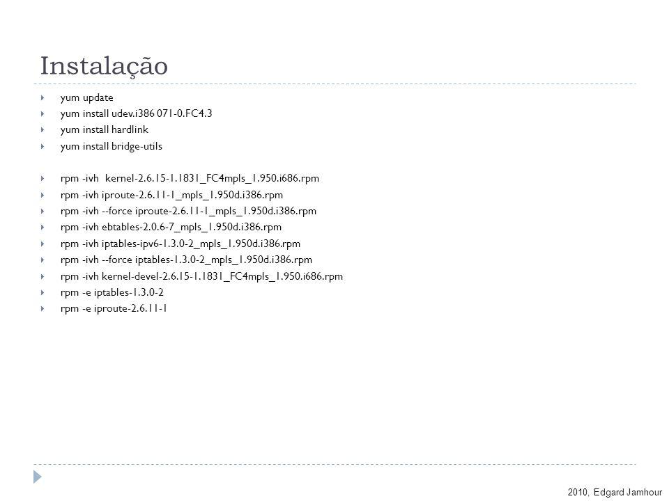 2010, Edgard Jamhour Instalação yum update yum install udev.i386 071-0.FC4.3 yum install hardlink yum install bridge-utils rpm -ivh kernel-2.6.15-1.18
