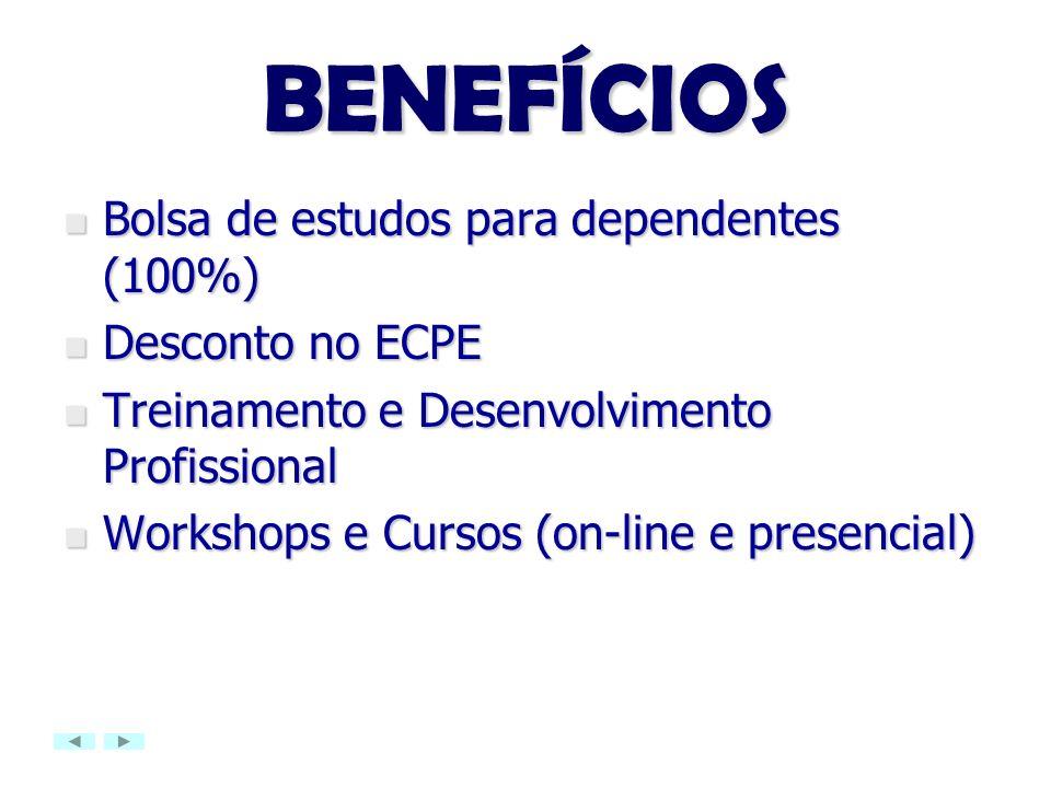 BENEFÍCIOS Bolsa de estudos para dependentes (100%) Bolsa de estudos para dependentes (100%) Desconto no ECPE Desconto no ECPE Treinamento e Desenvolv