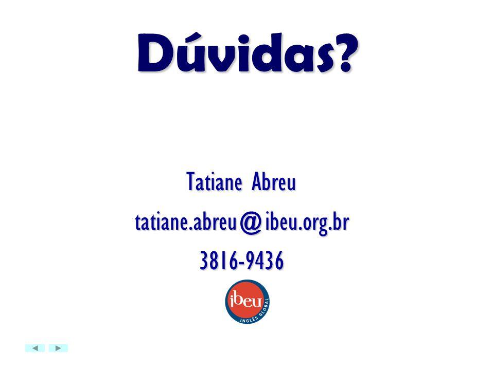 Dúvidas? Tatiane Abreu tatiane.abreu@ibeu.org.br3816-9436
