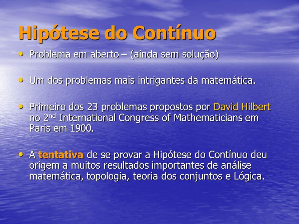 Hipótese do Contínuo Problema em aberto – (ainda sem solução) Problema em aberto – (ainda sem solução) Um dos problemas mais intrigantes da matemática