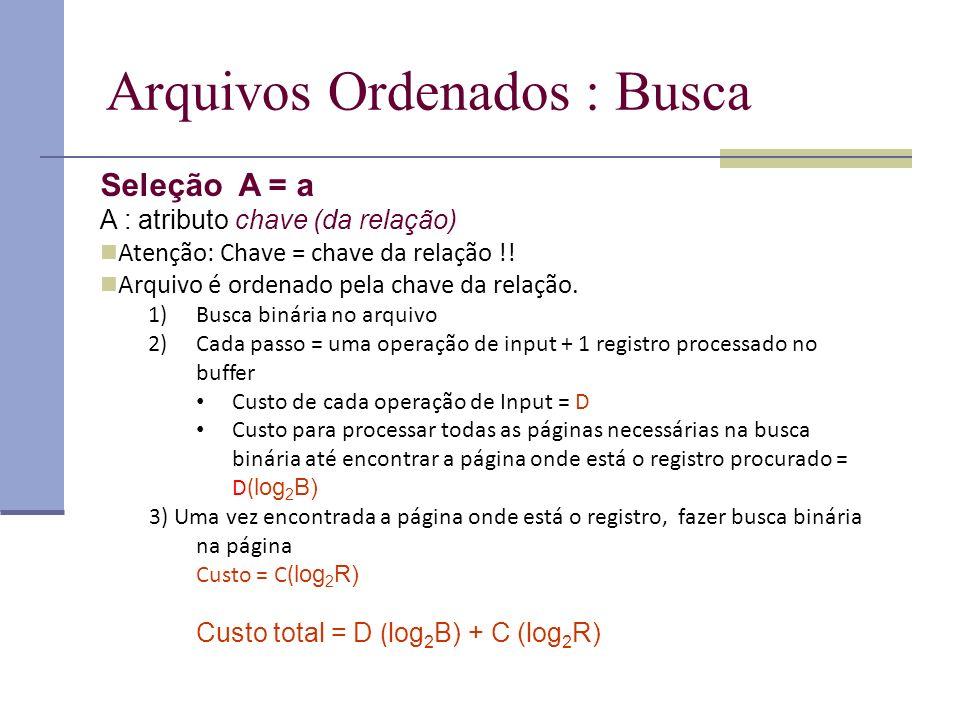 Arquivos Ordenados : Busca Seleção A = a A : atributo chave (da relação) Atenção: Chave = chave da relação !! Arquivo é ordenado pela chave da relação