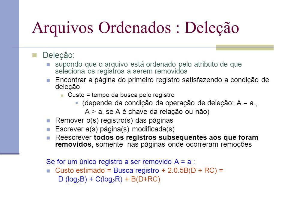Arquivos Ordenados : Deleção Deleção: supondo que o arquivo está ordenado pelo atributo de que seleciona os registros a serem removidos Encontrar a pá