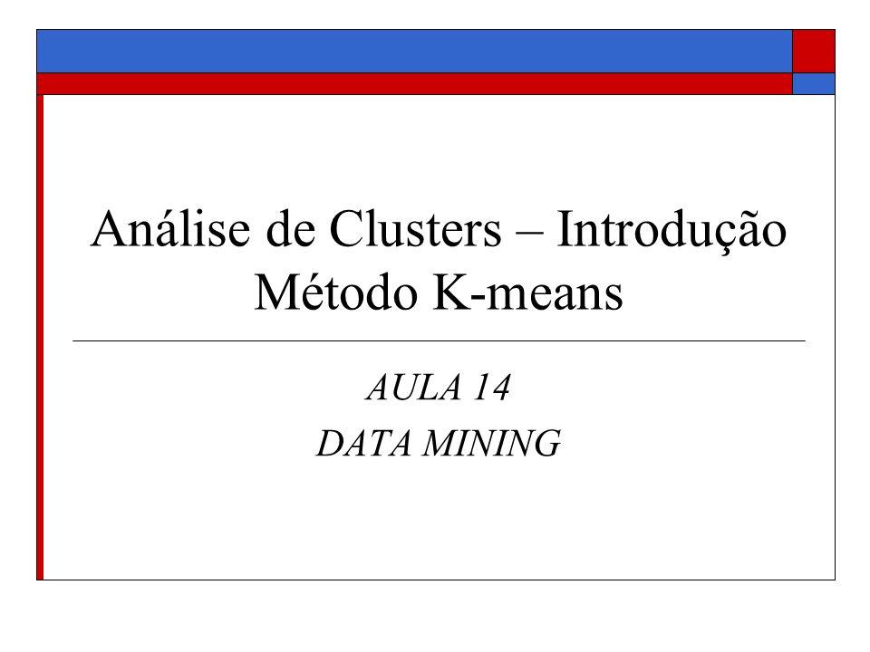 Tipos de Técnicas de Clusterização Hierárquicas Aglomerativas Produzem agrupamentos hierárquicos começando com clusters unitários e repetidamente aglutinando clusters próximos dois a dois até chegar no número k de clusters solicitado pelo usuário.