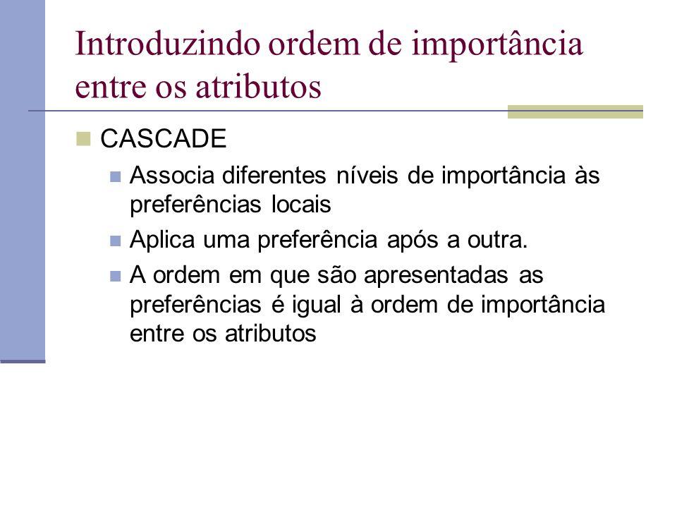Introduzindo ordem de importância entre os atributos CASCADE Associa diferentes níveis de importância às preferências locais Aplica uma preferência após a outra.
