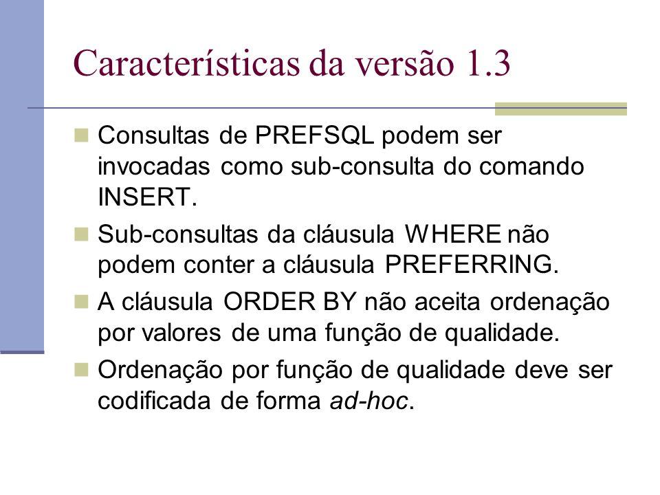 Características da versão 1.3 Consultas de PREFSQL podem ser invocadas como sub-consulta do comando INSERT.
