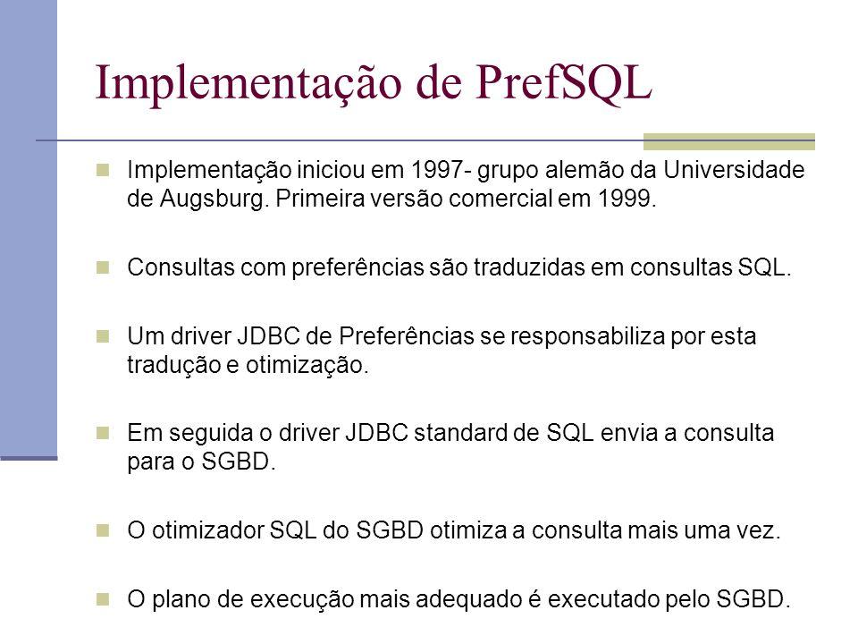 Implementação de PrefSQL Implementação iniciou em 1997- grupo alemão da Universidade de Augsburg.