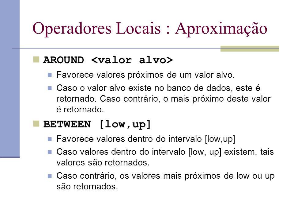 Operadores Locais : Aproximação AROUND Favorece valores próximos de um valor alvo.