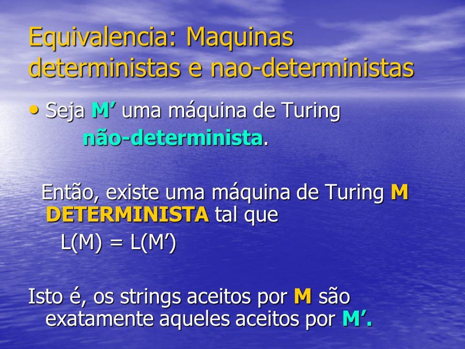 Equivalencia: Maquinas deterministas e nao-deterministas Seja M uma máquina de Turing Seja M uma máquina de Turing não-determinista. não-determinista.