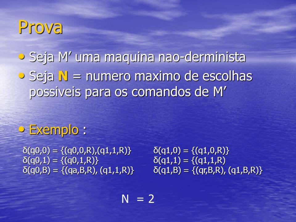 Prova Seja M uma maquina nao-derminista Seja M uma maquina nao-derminista Seja N = numero maximo de escolhas possiveis para os comandos de M Seja N =