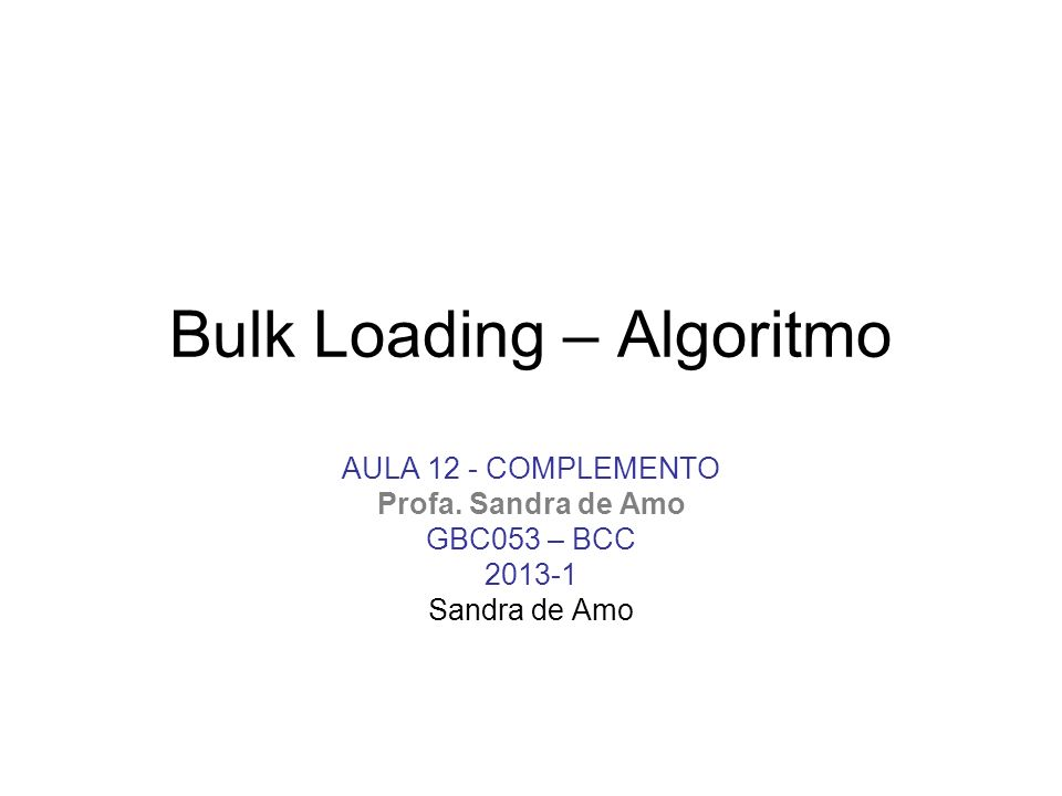 Bulk Loading – Algoritmo AULA 12 - COMPLEMENTO Profa.
