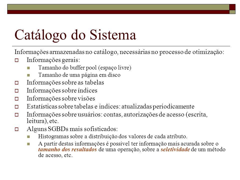 Catálogo do Sistema Informações armazenadas no catálogo, necessárias no processo de otimização: Informações gerais: Tamanho do buffer pool (espaço liv