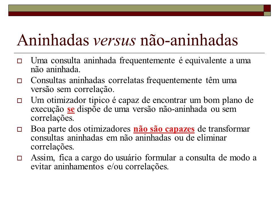 Aninhadas versus não-aninhadas Uma consulta aninhada frequentemente é equivalente a uma não aninhada.