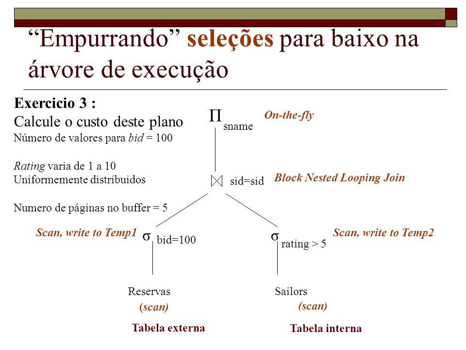 Empurrando seleções para baixo na árvore de execução Exercicio 3 : Calcule o custo deste plano Número de valores para bid = 100 Rating varia de 1 a 10