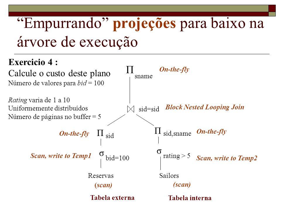 Empurrando projeções para baixo na árvore de execução Exercicio 4 : Calcule o custo deste plano Número de valores para bid = 100 Rating varia de 1 a 1