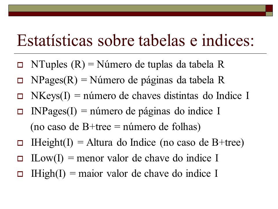 Fatores de Redução R.A IN (Subconsulta) Fator de redução: M/N onde M = tamanho do resultado da Subconsulta N = número de valores do atributo R.A NOT (Cond) Fator de redução: (1 – Fator de Redução(Cond)) Fator de Redução da Projeção = fração equivalente ao tamanho dos atributos que não são projetados.