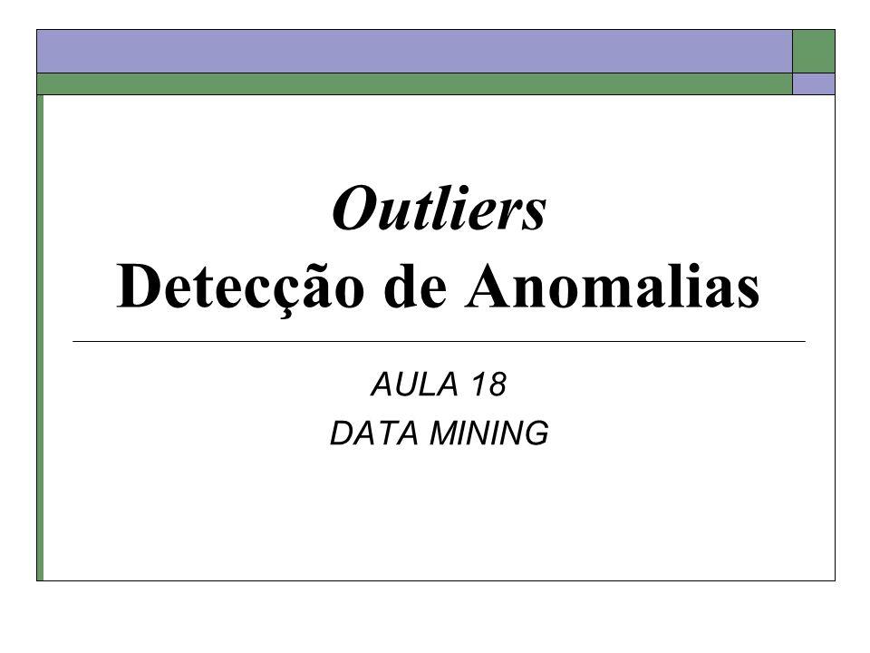 Outliers Detecção de Anomalias AULA 18 DATA MINING