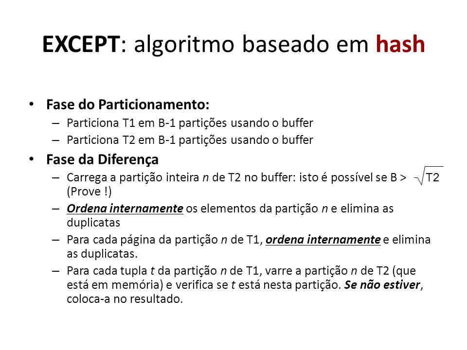 EXCEPT: algoritmo baseado em hash Fase do Particionamento: – Particiona T1 em B-1 partições usando o buffer – Particiona T2 em B-1 partições usando o