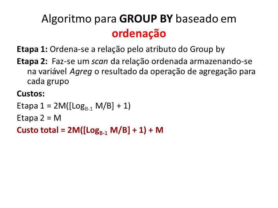 Algoritmo para GROUP BY baseado em ordenação Etapa 1: Ordena-se a relação pelo atributo do Group by Etapa 2: Faz-se um scan da relação ordenada armaze