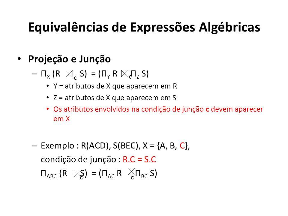 Equivalências de Expressões Algébricas Projeção e Junção – Π X (R S) = (Π Y R Π Z S) Y = atributos de X que aparecem em R Z = atributos de X que apare