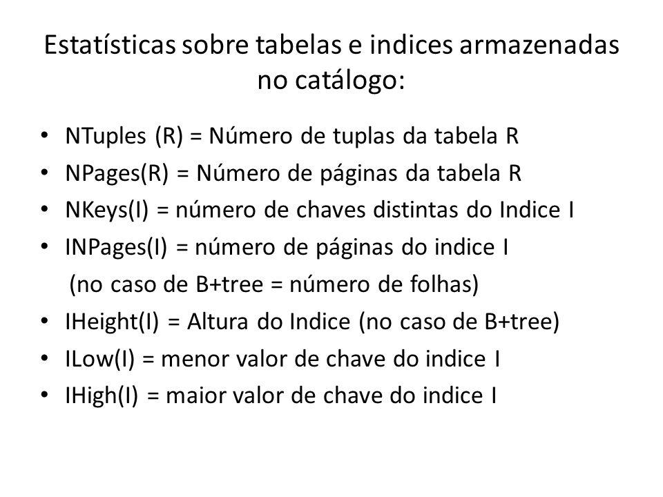 Estatísticas sobre tabelas e indices armazenadas no catálogo: NTuples (R) = Número de tuplas da tabela R NPages(R) = Número de páginas da tabela R NKe