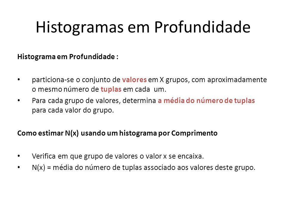Histogramas em Profundidade Histograma em Profundidade : particiona-se o conjunto de valores em X grupos, com aproximadamente o mesmo número de tuplas