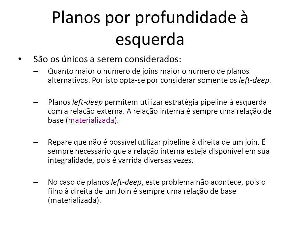 Planos por profundidade à esquerda São os únicos a serem considerados: – Quanto maior o número de joins maior o número de planos alternativos. Por ist
