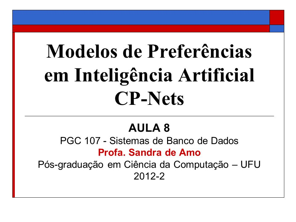 Modelos de Preferências em Inteligência Artificial CP-Nets AULA 8 PGC 107 - Sistemas de Banco de Dados Profa. Sandra de Amo Pós-graduação em Ciência d