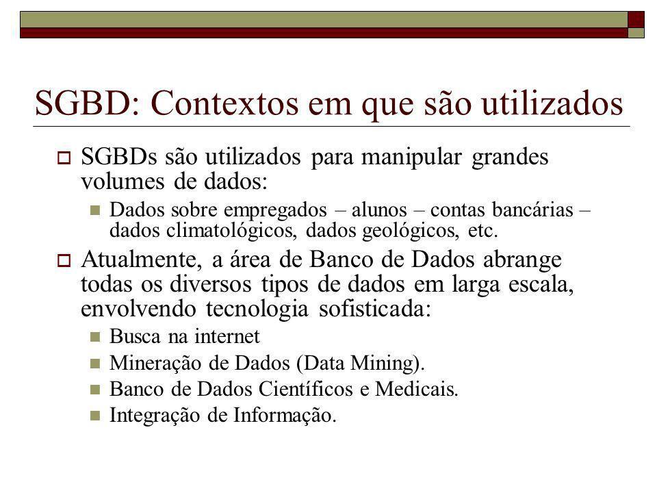 SGBD: Contextos em que são utilizados SGBDs são utilizados para manipular grandes volumes de dados: Dados sobre empregados – alunos – contas bancárias