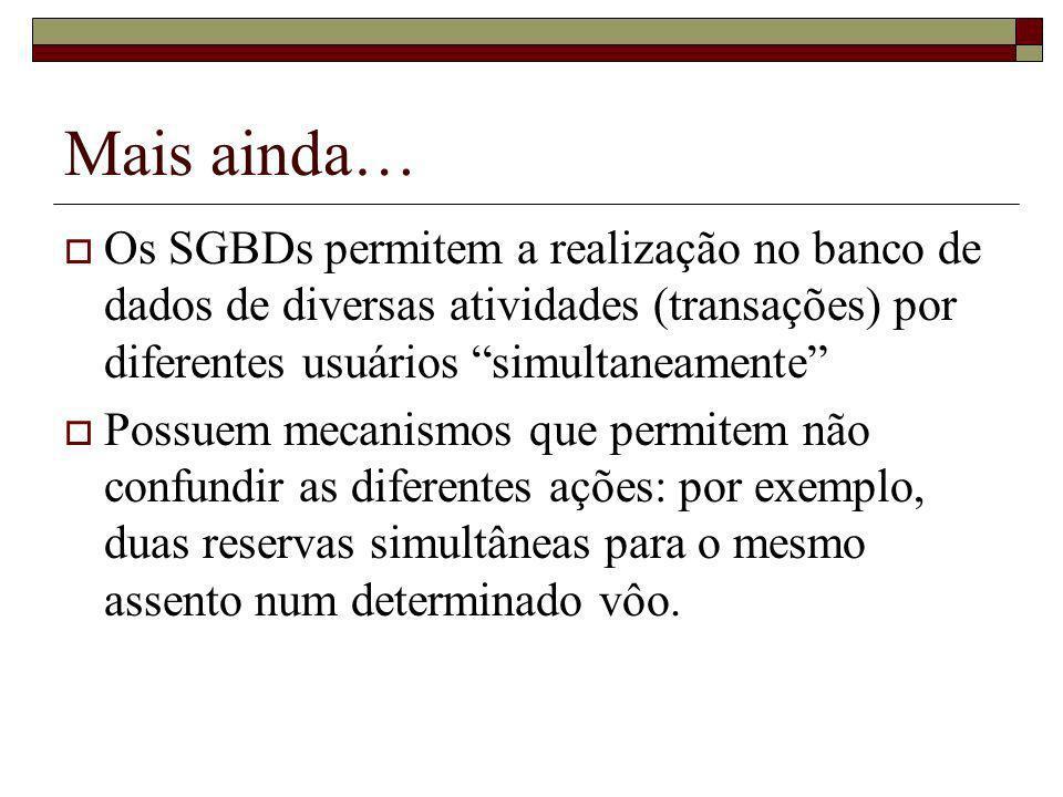 Mais ainda… Os SGBDs permitem a realização no banco de dados de diversas atividades (transações) por diferentes usuários simultaneamente Possuem mecan