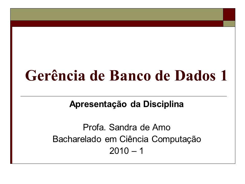 Roteiro Informações Gerais sobre a Disciplina Conteúdo da Disciplina GBD 1 Critério de Avaliação Bibliografia Introdução aos SGBDs