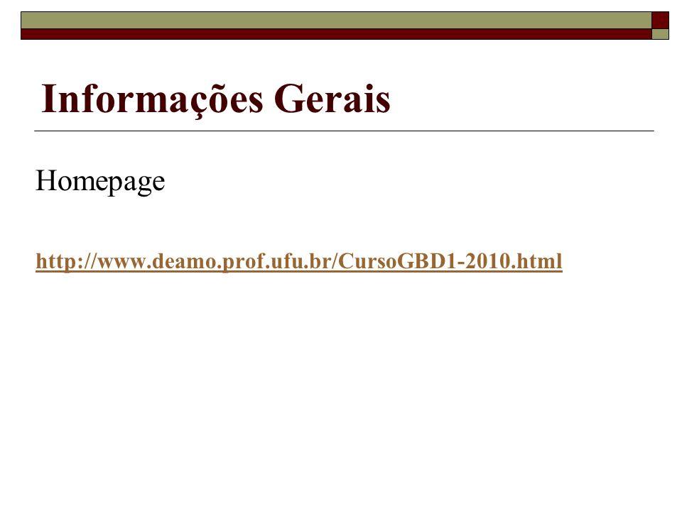 Informações Gerais Homepage http://www.deamo.prof.ufu.br/CursoGBD1-2010.html